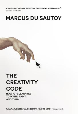 The Creativity Code: How AI is learning to write, paint and think by Marcus du Sautoy