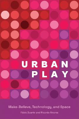 Urban Play: Make-Believe, Technology, and Space book