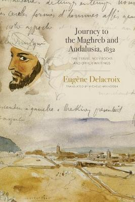 Journey to the Maghreb and Andalusia, 1832: The Travel Notebooks and Other Writings book