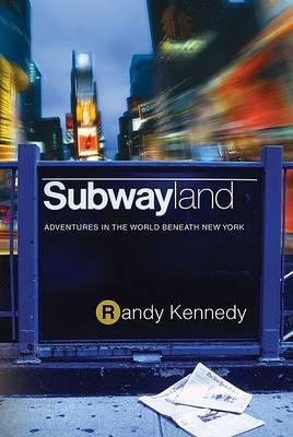 Subwayland by Randy Kennedy