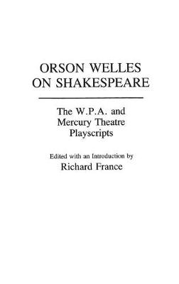 Orson Welles on Shakespeare by Richard France
