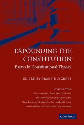 Expounding the Constitution by Grant Huscroft
