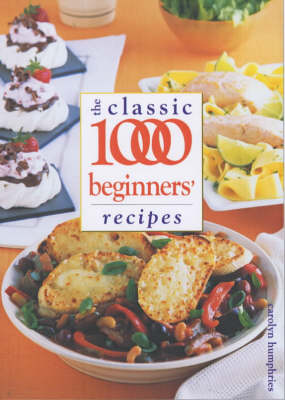 Classic 1000 Beginners' Recipes by Carolyn Humphries