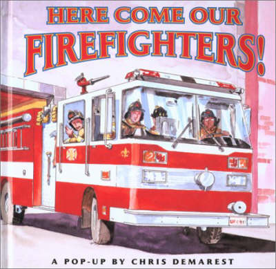 Here Come Our Firefighters by Chris L. Demarest