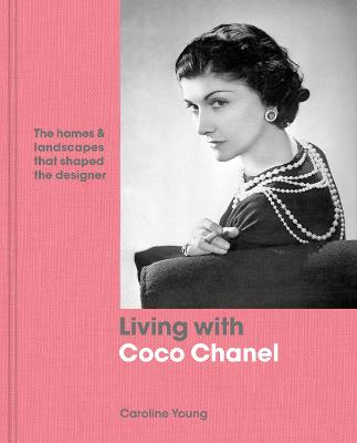 Living with Coco Chanel: The homes and landscapes that shaped the designer book