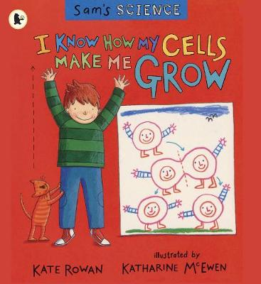 Sam's Science: I Know How My Cells Make Me Grow by Kate Rowan