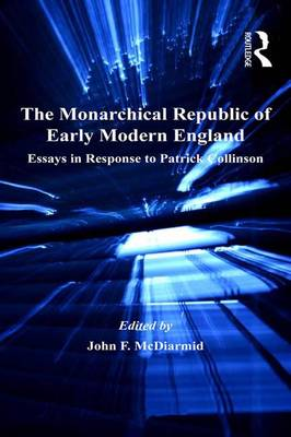 The Monarchical Republic of Early Modern England by John F. McDiarmid