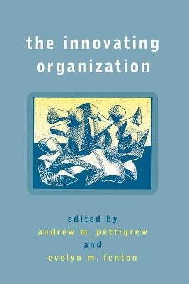 The Innovating Organization by Andrew M. Pettigrew