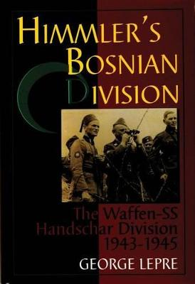 Himmler's Bosnian Division by George Lepre