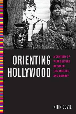 Orienting Hollywood by Nitin Govil
