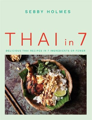 Thai in 7: Delicious Thai recipes in 7 ingredients or fewer by Sebby Holmes
