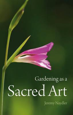 Gardening as a Sacred Art by Jeremy Naydler