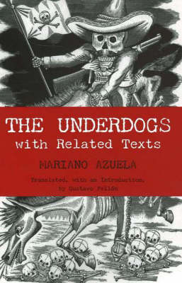 The The Underdogs The Underdogs With Related Texts by Mariano Azuela