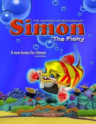The Amazing Adventures of Simon the Fishy by MR Mark Richard Dobson