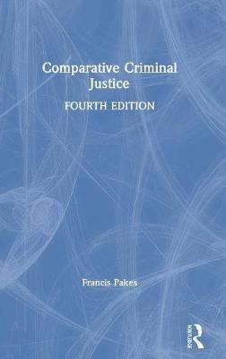 Comparative Criminal Justice by Francis Pakes