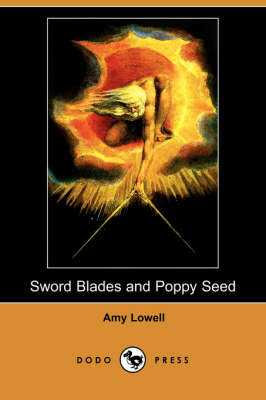 Sword Blades and Poppy Seed (Dodo Press) by Amy Lowell