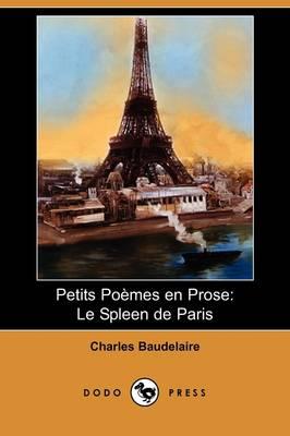 Petits Poemes En Prose: Le Spleen de Paris (Dodo Press) by Charles P Baudelaire