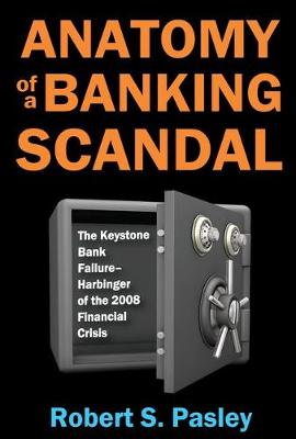 Anatomy of a Banking Scandal by Robert S Pasley