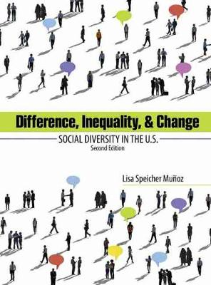 Difference, Inequality, and Change: Social Diversity in the U.S. by Lisa Speicher Munoz