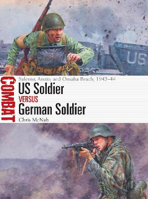 US Soldier vs German Soldier: Salerno, Anzio, and Omaha Beach, 1943-44 by Chris McNab