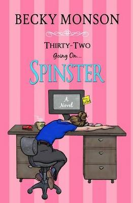 Thirty-Two Going on Spinster by Becky Monson