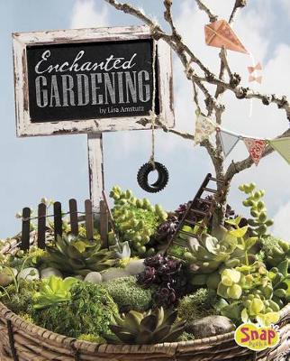 Enchanted Gardening by Lisa J Amstutz
