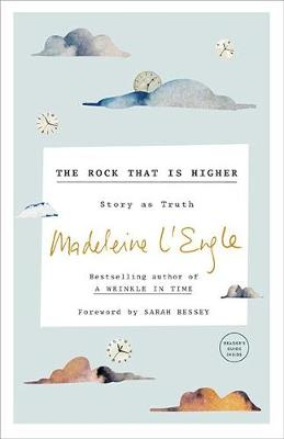Rock That Is Higher: Story as Truth by Madeleine L'Engle