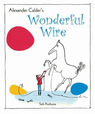 Alexander Calder's Wonderful Wire by Sieb Posthuma