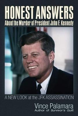 Honest Answers about the Murder of President John F. Kennedy: A New Look at the JFK Assassination book