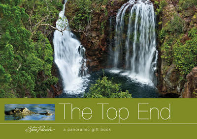 The Top End: A Panoramic Gift Book by Steve Parish