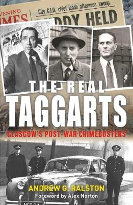 The Real Taggarts: Glasgow's Post-War Crimebusters by Andrew Ralston