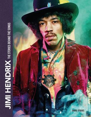 Jimi Hendrix: The Stories Behind the Songs by David Stubbs