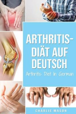 Arthritis-Diat Auf Deutsch/ Arthritis Diet In German by Charlie Mason