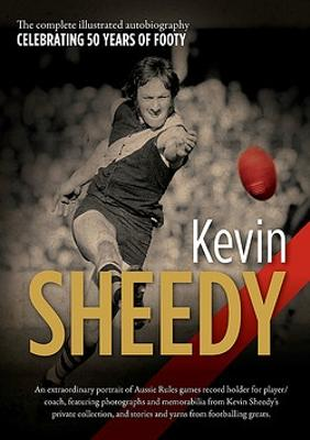 Kevin Sheedy: The illustrated autobiography by Kevin Sheedy