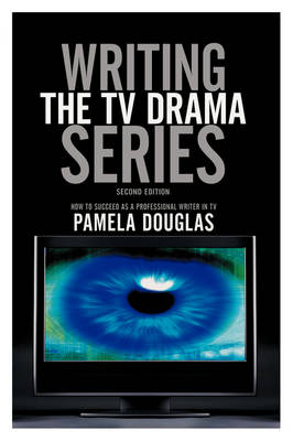 Writing the TV Drama Series: How to Succeed as a Professional Writer in TV by Pamela Douglas