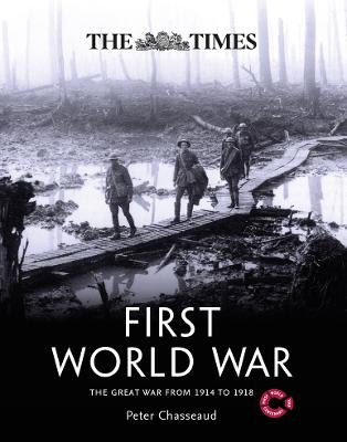 The Times First World War: The Great War from 1914 to 1918 by Peter Chasseaud