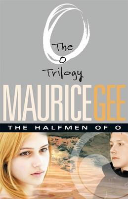 The Halfmen Of O: The O Trilogy Volume 1 by Maurice Gee