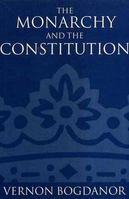 The Monarchy and the Constitution by Vernon Bogdanor