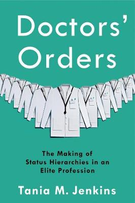 Doctors' Orders: The Making of Status Hierarchies in an Elite Profession by Tania M. Jenkins