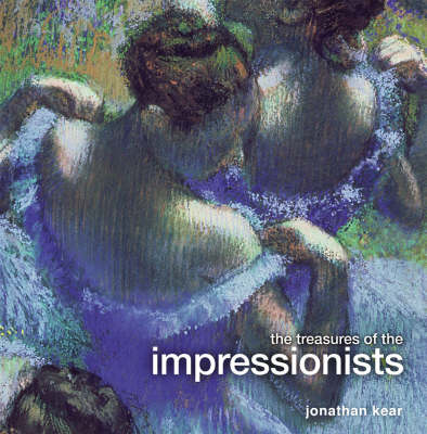 The Treasures of the Impressionists by Jon Kear