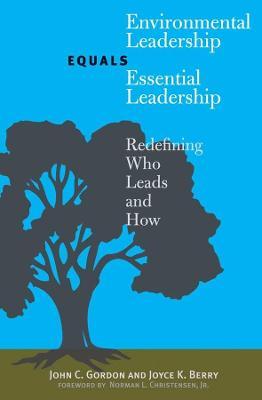 Environmental Leadership Equals Essential Leadership by John C. Gordon