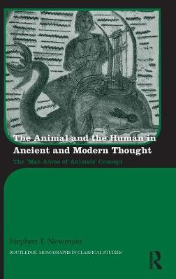 Animal and the Human in Ancient and Modern Thought by Stephen T. Newmyer