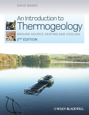 An Introduction to Thermogeology - Ground Source  Heating and Cooling by David Banks