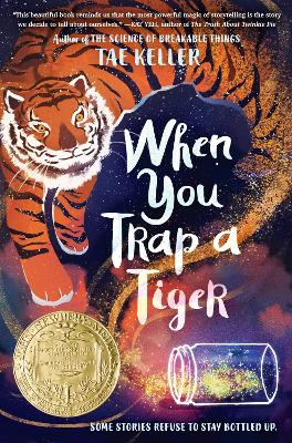 When You Trap a Tiger: Winner of the 2021 Newbery Medal by Tae Keller