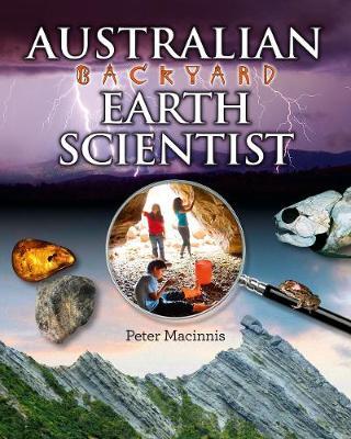 Australian Backyard Earth Scientist by Peter Macinnis