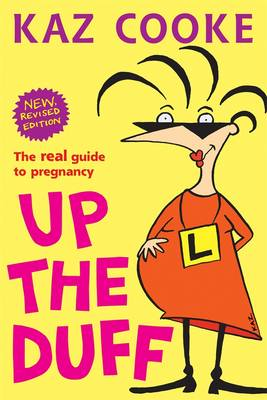 Up The Duff: The Real Guide To Pregnancy by Kaz Cooke