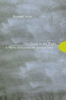 The Good in the Right by Robert Audi