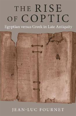 The Rise of Coptic: Egyptian versus Greek in Late Antiquity book