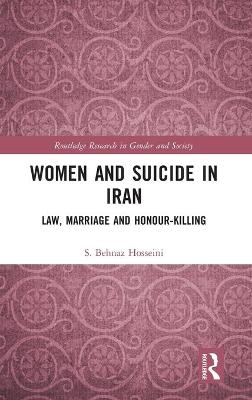 Women and Suicide in Iran: Law, Marriage and Honour-Killing book