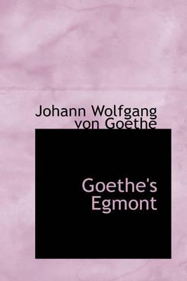Goethe's Egmont by Johann Wolfgang Von Goethe